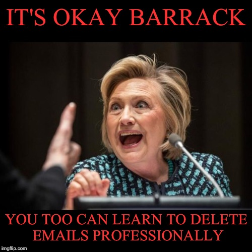 IT'S OKAY BARRACK YOU TOO CAN LEARN TO DELETE EMAILS PROFESSIONALLY | made w/ Imgflip meme maker