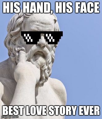 Socrates MLG | HIS HAND, HIS FACE BEST LOVE STORY EVER | image tagged in socrates mlg | made w/ Imgflip meme maker