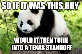 SO IF IT WAS THIS GUY WOULD IT THEN TURN INTO A TEXAS STANDOFF | made w/ Imgflip meme maker