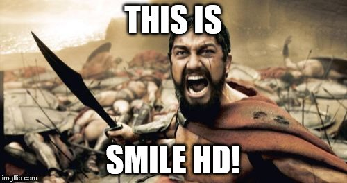 Sparta Leonidas Meme | THIS IS SMILE HD! | image tagged in memes,sparta leonidas | made w/ Imgflip meme maker