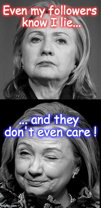 Hillary Winking | Even my followers know I lie... ... and they don't even care ! | image tagged in hillary winking | made w/ Imgflip meme maker