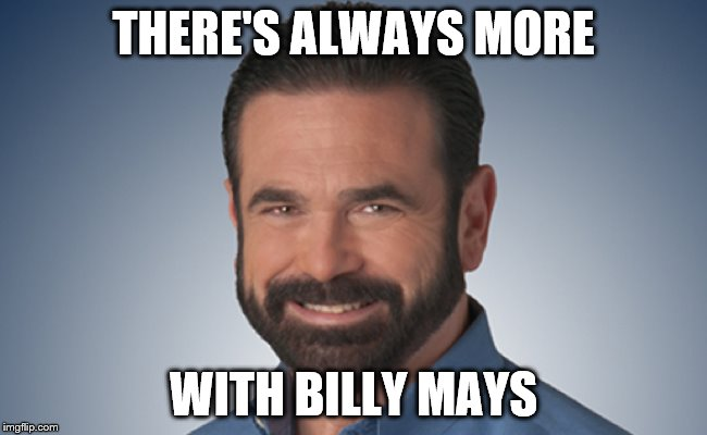 THERE'S ALWAYS MORE WITH BILLY MAYS | made w/ Imgflip meme maker
