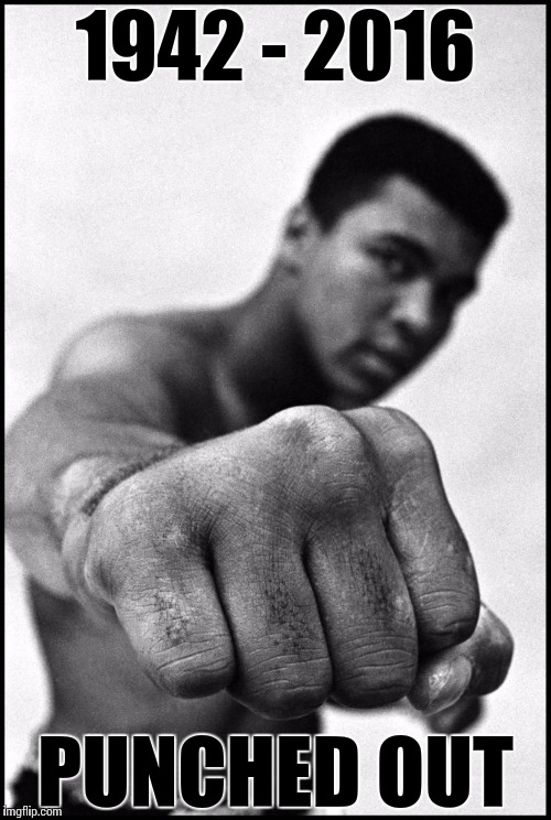 Muhammad Ali Soon | 1942 - 2016 PUNCHED OUT | image tagged in muhammad ali soon | made w/ Imgflip meme maker