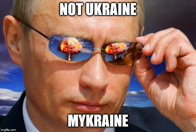 Putin Nuke | NOT UKRAINE MYKRAINE | image tagged in putin nuke | made w/ Imgflip meme maker