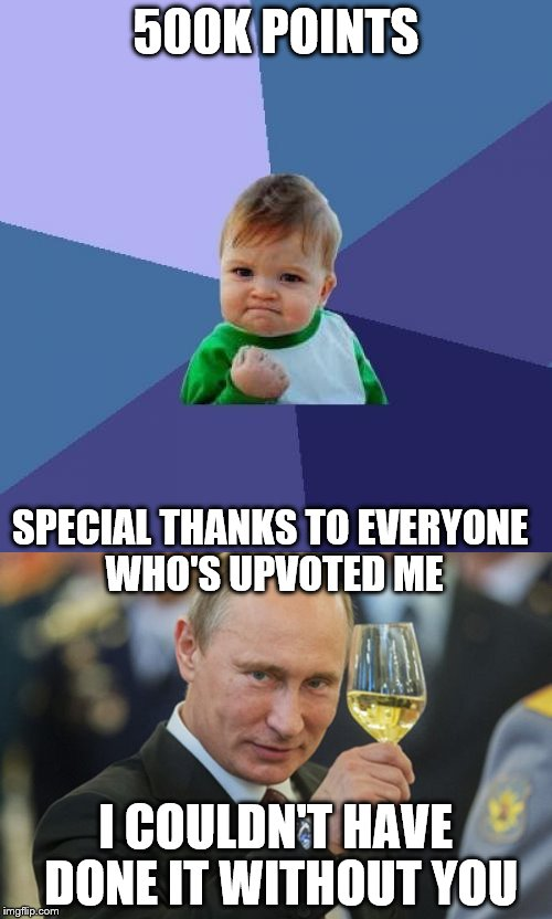 Thank You For 500k Points, Everyone! |  500K POINTS; SPECIAL THANKS TO EVERYONE WHO'S UPVOTED ME; I COULDN'T HAVE DONE IT WITHOUT YOU | image tagged in olympianproduct,500k points,thank you,imgflip,leaderboard | made w/ Imgflip meme maker