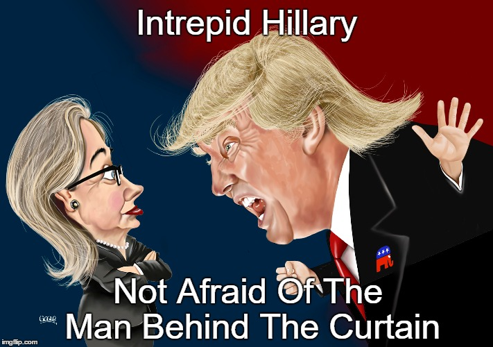 Intrepid Hillary Not Afraid Of The Man Behind The Curtain | made w/ Imgflip meme maker