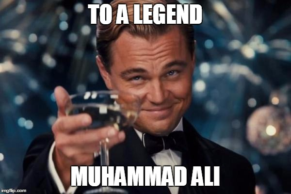 Leonardo Dicaprio Cheers Meme | TO A LEGEND MUHAMMAD ALI | image tagged in memes,leonardo dicaprio cheers | made w/ Imgflip meme maker