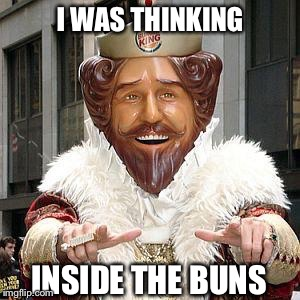 I WAS THINKING INSIDE THE BUNS | made w/ Imgflip meme maker