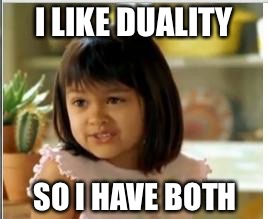 I LIKE DUALITY SO I HAVE BOTH | made w/ Imgflip meme maker