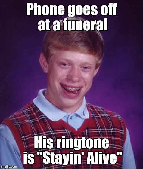 "Well, you can tell by the way I use my walk, I'm a woman's man, no time to talk... | Phone goes off at a funeral His ringtone is ""Stayin' Alive"" 