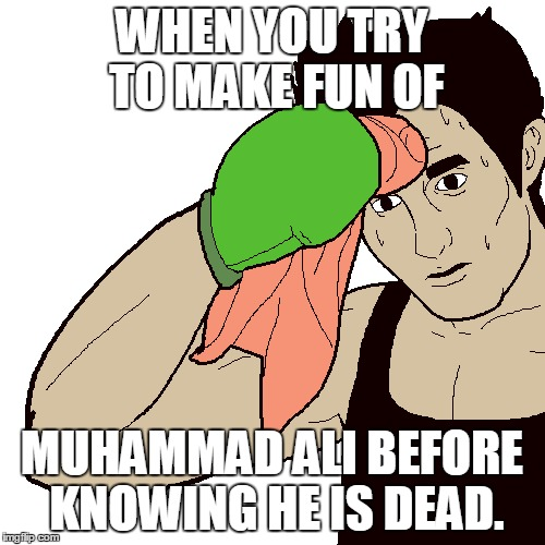 I Feel Bad For Making A Joke About Him | WHEN YOU TRY TO MAKE FUN OF MUHAMMAD ALI BEFORE KNOWING HE IS DEAD. | image tagged in memes,punch out,little mac,muhammad ali,rest in peace,guilty | made w/ Imgflip meme maker
