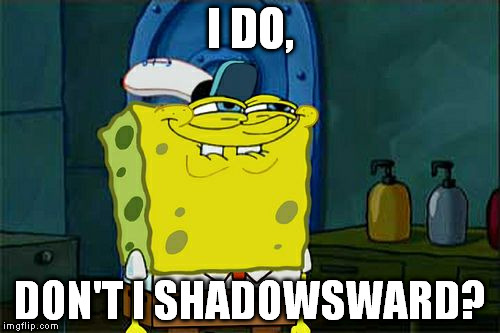Dont You Squidward Meme | I DO, DON'T I SHADOWSWARD? | image tagged in memes,dont you squidward | made w/ Imgflip meme maker