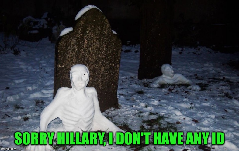 SORRY HILLARY, I DON'T HAVE ANY ID | made w/ Imgflip meme maker