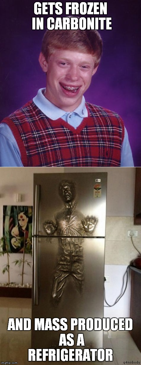 GETS FROZEN IN CARBONITE AND MASS PRODUCED AS A REFRIGERATOR | made w/ Imgflip meme maker