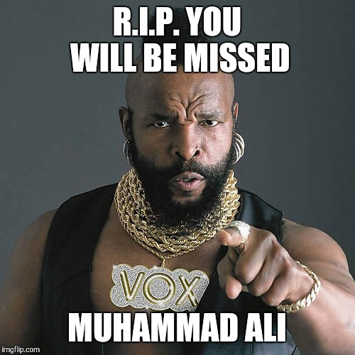 He was gone too soon... |  R.I.P. YOU WILL BE MISSED; MUHAMMAD ALI | image tagged in meme,muhammad ali,boxing,i see dead people | made w/ Imgflip meme maker