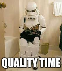QUALITY TIME | image tagged in memes,stormtrooper | made w/ Imgflip meme maker