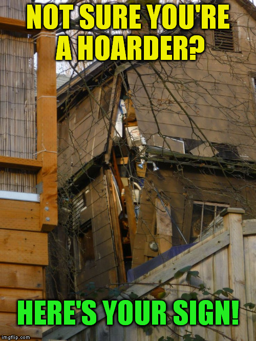 And then suddenly there was a constant draft in the house!  | NOT SURE YOU'RE A HOARDER? HERE'S YOUR SIGN! | image tagged in hoarder,house,funny meme,junk,collapse,hoarders | made w/ Imgflip meme maker