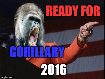 Are you? | READY FOR GORILLARY 2016 | image tagged in memes,funny,animals,vote early,vote often | made w/ Imgflip meme maker