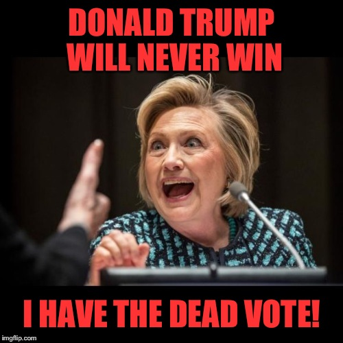 DONALD TRUMP WILL NEVER WIN I HAVE THE DEAD VOTE! | made w/ Imgflip meme maker