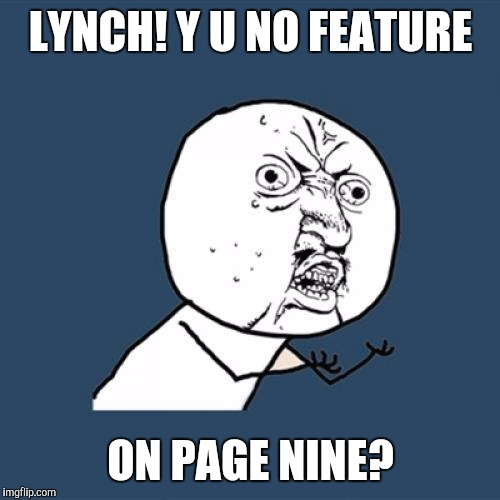 Y U No Meme | LYNCH! Y U NO FEATURE ON PAGE NINE? | image tagged in memes,y u no | made w/ Imgflip meme maker