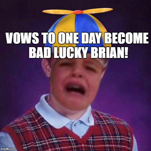 VOWS TO ONE DAY BECOME BAD LUCKY BRIAN! | made w/ Imgflip meme maker