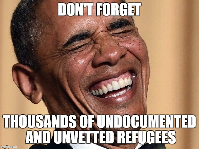DON'T FORGET THOUSANDS OF UNDOCUMENTED AND UNVETTED REFUGEES | made w/ Imgflip meme maker