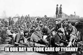 IN OUR DAY WE TOOK CARE OF TYRANNY | made w/ Imgflip meme maker