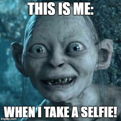 Gollum | THIS IS ME: WHEN I TAKE A SELFIE! | image tagged in memes,gollum | made w/ Imgflip meme maker
