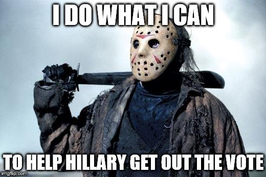 I DO WHAT I CAN TO HELP HILLARY GET OUT THE VOTE | made w/ Imgflip meme maker