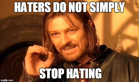 One Does Not Simply Meme | HATERS DO NOT SIMPLY STOP HATING | image tagged in memes,one does not simply | made w/ Imgflip meme maker