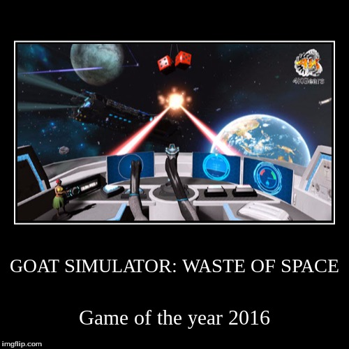 Shooty Goat | GOAT SIMULATOR: WASTE OF SPACE | Game of the year 2016 | image tagged in funny,demotivationals,goat memes | made w/ Imgflip demotivational maker