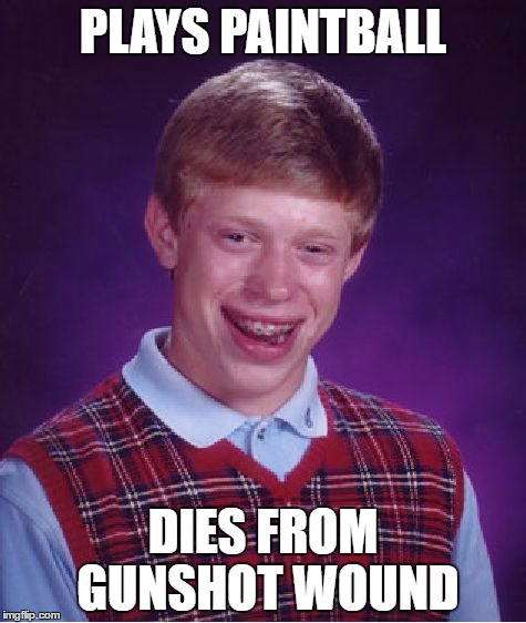 Bad Luck Brian Meme | PLAYS PAINTBALL DIES FROM GUNSHOT WOUND | image tagged in memes,bad luck brian | made w/ Imgflip meme maker