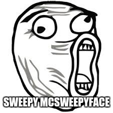 SWEEPY MCSWEEPYFACE | made w/ Imgflip meme maker