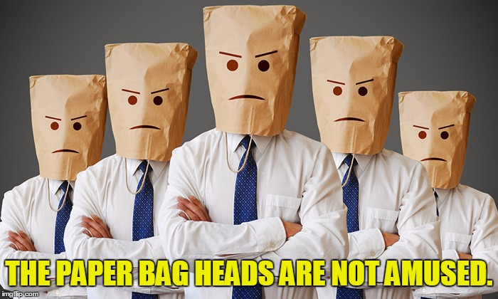 Unhappy People |  THE PAPER BAG HEADS ARE NOT AMUSED. | image tagged in unhappy people | made w/ Imgflip meme maker