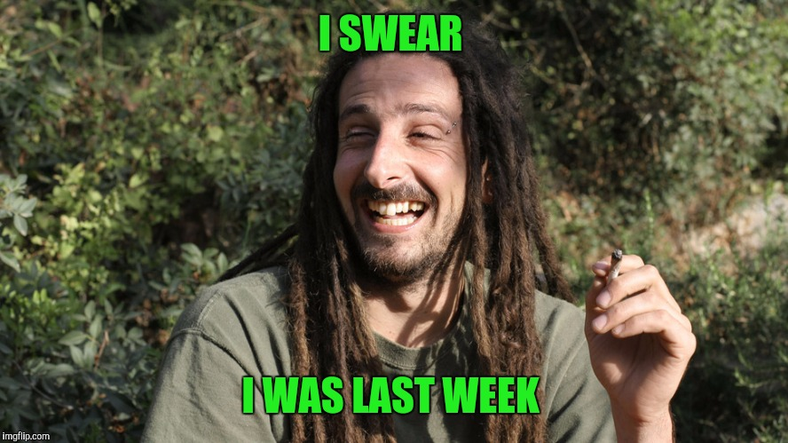 I SWEAR I WAS LAST WEEK | made w/ Imgflip meme maker