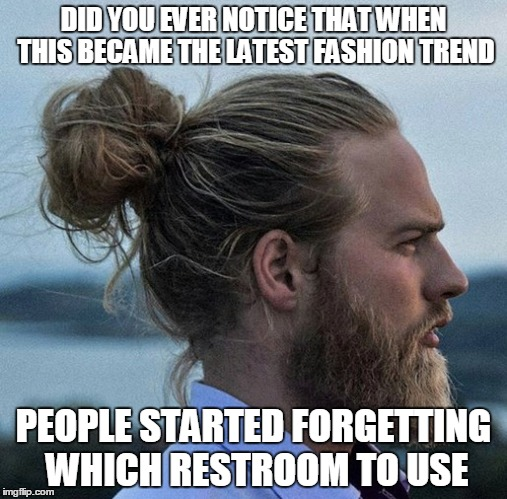 DID YOU EVER NOTICE THAT WHEN THIS BECAME THE LATEST FASHION TREND PEOPLE STARTED FORGETTING WHICH RESTROOM TO USE | made w/ Imgflip meme maker