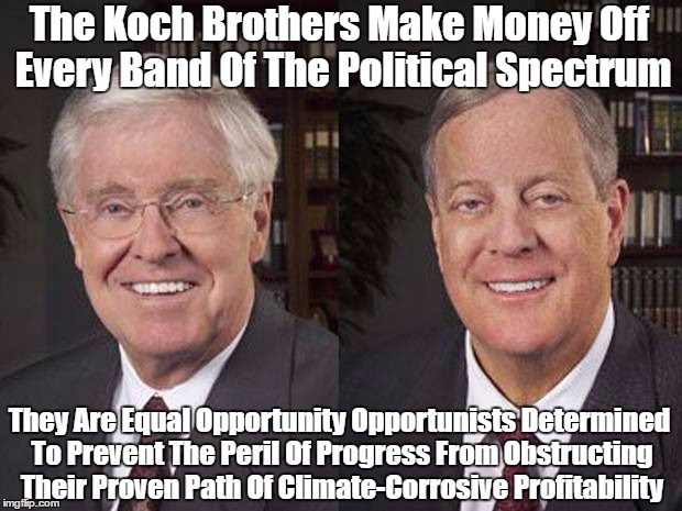 The Koch Brothers Make Money Off Every Band Of The Political Spectrum They Are Equal Opportunity Opportunists Determined To Prevent The Peri | made w/ Imgflip meme maker