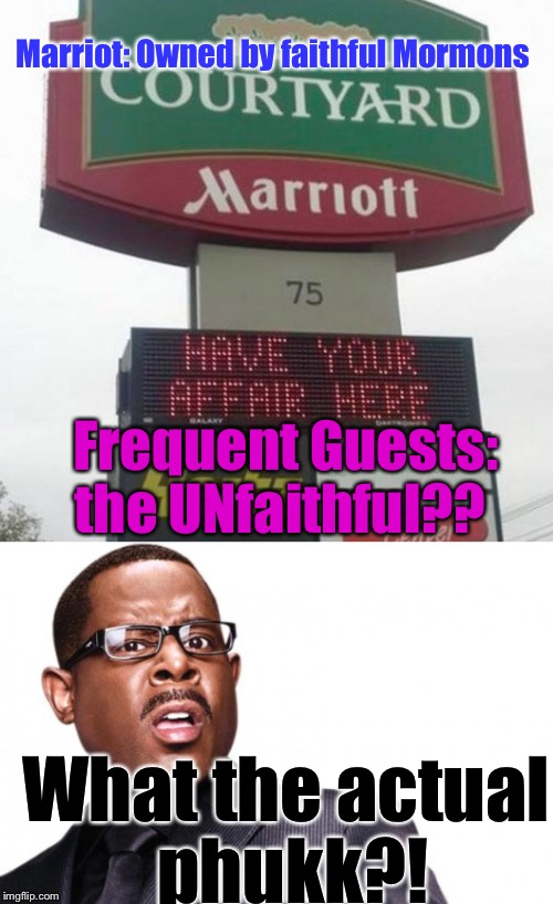 God Bless America.... And Joseph Smith. | Marriot: Owned by faithful Mormons Frequent Guests: the UNfaithful?? What the actual phukk?! | image tagged in memes,funny signs,wtf | made w/ Imgflip meme maker