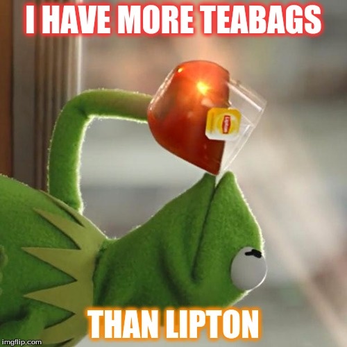 But That's None Of My Business Meme |  I HAVE MORE TEABAGS; THAN LIPTON | image tagged in memes,but thats none of my business,kermit the frog | made w/ Imgflip meme maker