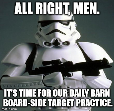 ALL RIGHT, MEN. IT'S TIME FOR OUR DAILY BARN BOARD-SIDE TARGET PRACTICE. | made w/ Imgflip meme maker