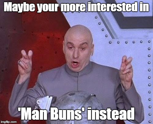 Dr Evil Laser Meme | Maybe your more interested in 'Man Buns' instead | image tagged in memes,dr evil laser | made w/ Imgflip meme maker