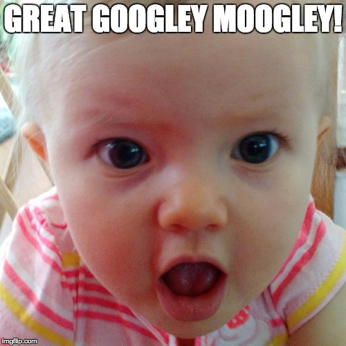googley moogley | GREAT GOOGLEY MOOGLEY! | image tagged in surprised baby,wow | made w/ Imgflip meme maker