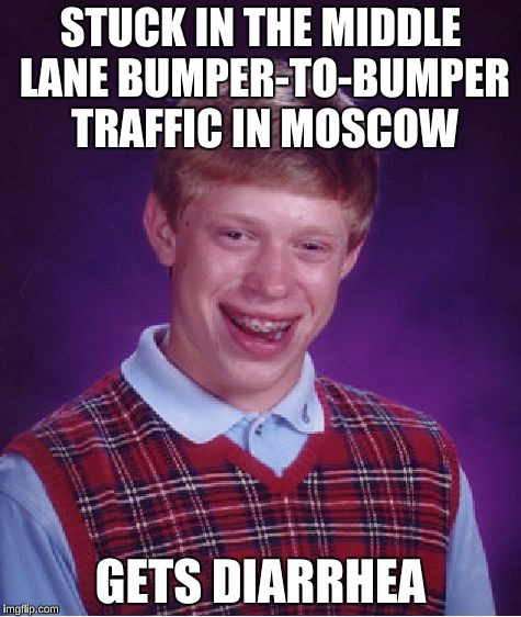 Bad Luck Brian Meme | STUCK IN THE MIDDLE LANE BUMPER-TO-BUMPER TRAFFIC IN MOSCOW GETS DIARRHEA | image tagged in memes,bad luck brian | made w/ Imgflip meme maker