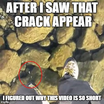 AFTER I SAW THAT CRACK APPEAR I FIGURED OUT WHY THIS VIDEO IS SO SHORT | made w/ Imgflip meme maker