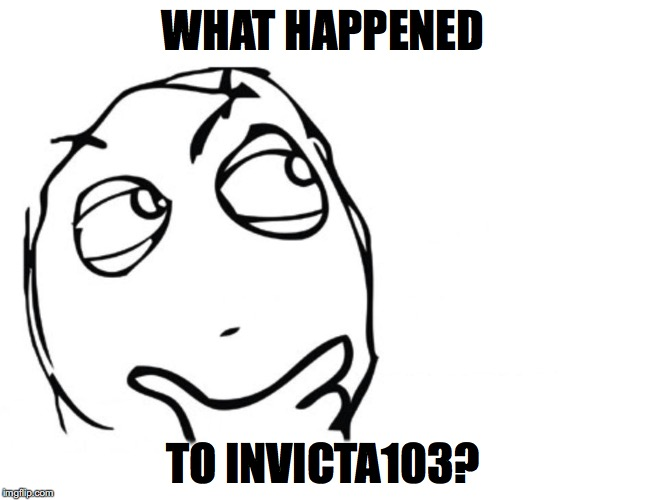 There was probably something talked about, but IDK | WHAT HAPPENED TO INVICTA103? | image tagged in memes,funny,hmm,invicta103 | made w/ Imgflip meme maker