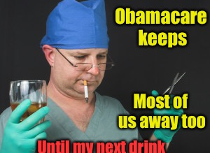 Obamacare keeps Most of us away too Until my next drink | made w/ Imgflip meme maker