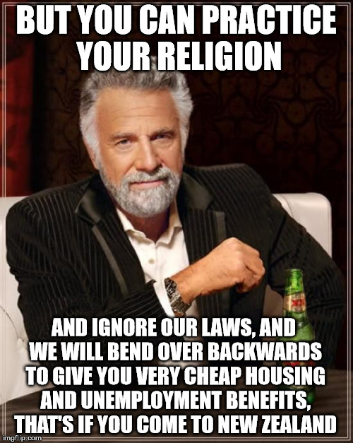 The Most Interesting Man In The World Meme | BUT YOU CAN PRACTICE YOUR RELIGION AND IGNORE OUR LAWS, AND WE WILL BEND OVER BACKWARDS TO GIVE YOU VERY CHEAP HOUSING AND UNEMPLOYMENT BENE | image tagged in memes,the most interesting man in the world | made w/ Imgflip meme maker