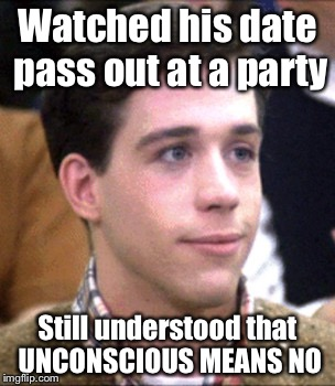 Watched his date pass out at a party Still understood that UNCONSCIOUS MEANS NO | image tagged in animal house pinto | made w/ Imgflip meme maker
