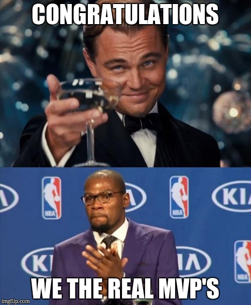 CONGRATULATIONS WE THE REAL MVP'S | made w/ Imgflip meme maker