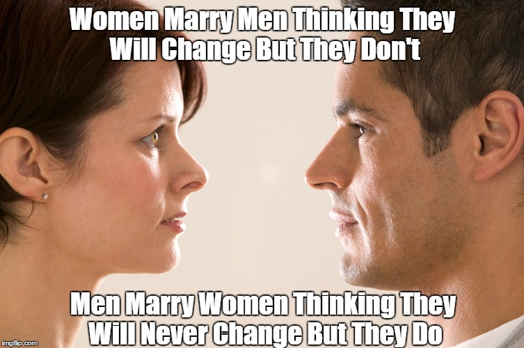 Women Marry Men Thinking They Will Change But They Don't Men Marry Women Thinking They Will Never Change But They Do | made w/ Imgflip meme maker